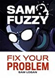 Sam and Fuzzy Fix Your Problem, Sam Logan, 0982486200