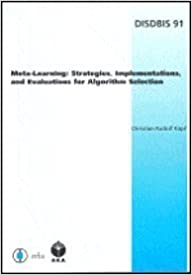 Book Meta-learning: Strategies, Implementations, and Evaluations for Algorithm Selection: 91 (Dissertations in Artificial Intelligence: Infix)