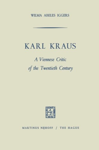 Karl Kraus: A Viennese Critic of the Twentieth Century by Wilma Abeles Iggers