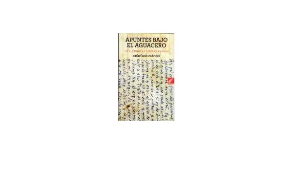 APUNTES BAJO EL AGUACERO: RAFAEL OSIO CABRICES: 9789807212243: Amazon.com: Books