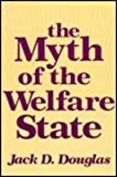 The Myth of the Welfare State, Douglas, Jack D., 0887388744