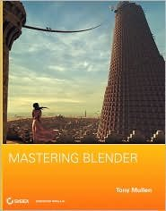 Mastering Blender Publisher: Sybex; Pap/Cdr edition (Blender 3d Printing)