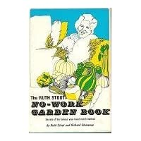 The Ruth Stout No-Work Garden Book: Secrets of the Famous Year-Round Mulch Method