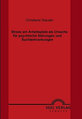 Stress Am Arbeitsplatz Als Ursache Für Psychische Störungen Und Suchterkrankungen