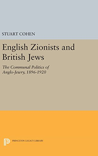 English Zionists and British Jews – The Communal Politics of Anglo–Jewry, 1896–1920