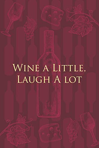 Wine a Little, Laugh A lot: Wine Notebook - a stylish journal cover with 120 blank, lined pages - great gift for wine lovers by Beautiful useful journal