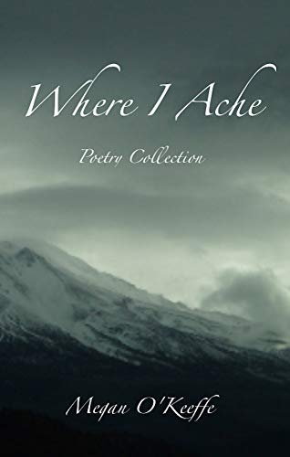 Where I Ache: Poetry Collection by [OKeeffe, Megan]