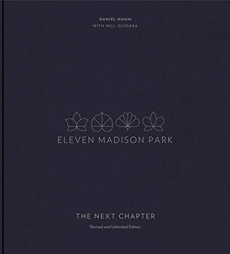 Eleven Madison Park: The Next Chapter, Revised and Unlimited Edition by Daniel Humm, Will Guidara