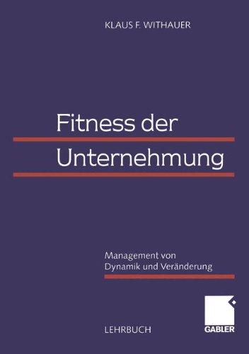 Fitness der Unternehmung. Management von Dynamik und Veränderung. Taschenbuch – 1. April 2000 Klaus F. Withauer Alfred Posch Dr. Th. Gabler Verlag 340911629X