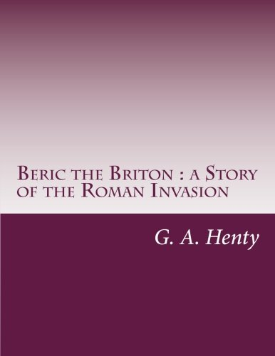 Beric the Briton : a Story of the Roman Invasion pdf