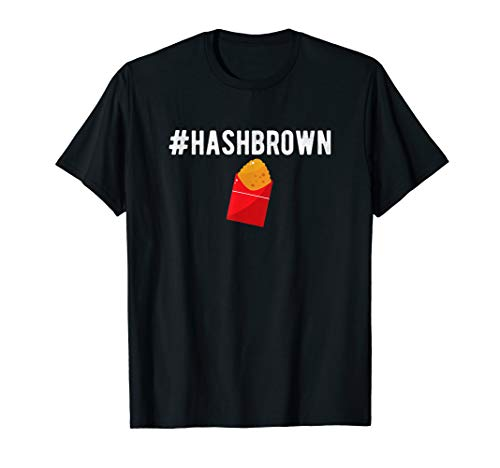 #Hashbrown T Shirt - Hash Brown Food Lover Gift (The Best Hash Browns)