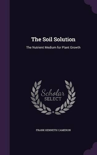The Soil Solution: The Nutrient Medium for Plant Growth (Soil Solution)