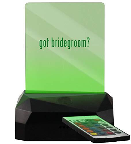 got Bridegroom? - LED USB Rechargeable Edge Lit Sign (Best Friend Speech To Bride)