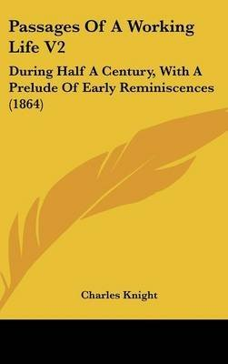 Passages Of A Working Life V2 : During Half A Century, With A Prelude Of Early Reminiscences (1864)(Hardback) - 2009 Edition PDF