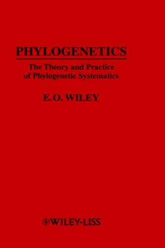 (Phylogenetics: The Theory and Practice of Phylogenetic Systematics by E. O. Wiley (1981-09-23))