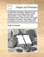 Read Online A collection of letters, relative to An essay upon the Lords prayer which was printed, anno 1704. and now reprinted anno 1709. both by Sir Hugh ... self is printed at the end of the collection. pdf epub
