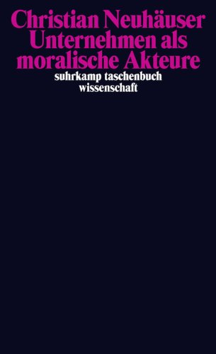 Unternehmen als moralische Akteure (suhrkamp taschenbuch wissenschaft, Band 1999)