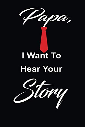 Papa, i want to hear your story: A father's guided journal or Notebook for his childhood and teenage memories of his early life and all his funny and ... as an appreciation gift gift for his Birthday (Just Hear I)