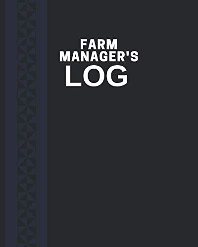 Farm Manager's Log: Farm Record Keeping Journal Organizer, Owned Equipment Inventory Notes, Crop, Seeds and Livestock Calendar Planners, 8' x 10' with 110 pages. (Farm Record Keeper.)