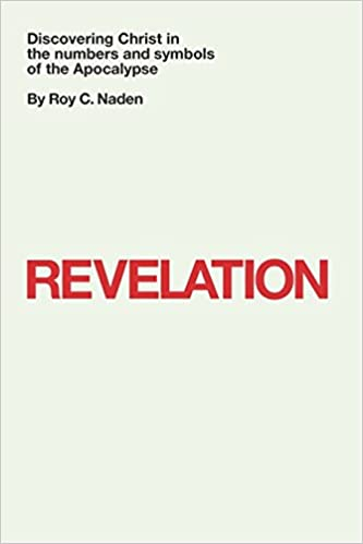 Revelation Discovering Christ In The Numbers And Symbols Of The
