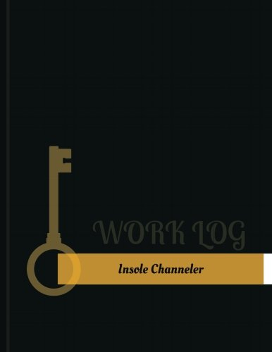 Insole Channeler Work Log: Work Journal, Work Diary, Log - 131 pages, 8.5 x 11 inches (Key Work Logs/Work Log)