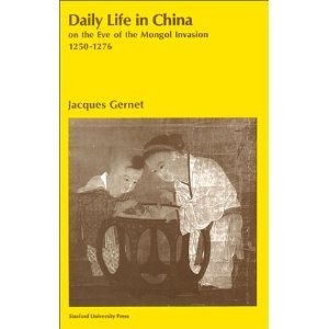 Daily Life in China on the Eve of the Mongol Invasion 1250-1276