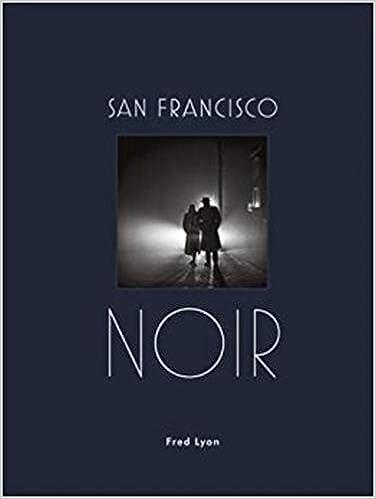 San Francisco Noir: Fred Lyon: 9781616896515: Amazon com: Books