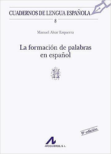 La formación de palabras en español H Cuadernos de lengua española: Amazon. es: Alvar Ezquerra, Manuel: Libros