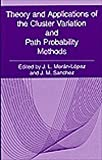 Theory and Applications of the Cluster Variation and Path Probability Methods : Proceedings of an International Workshop Held in Juan Teotihuacou, Mexico, June 19-23, 1995, Moran-Lopez, J. L. and Sanchez, Juan M., 0306454610