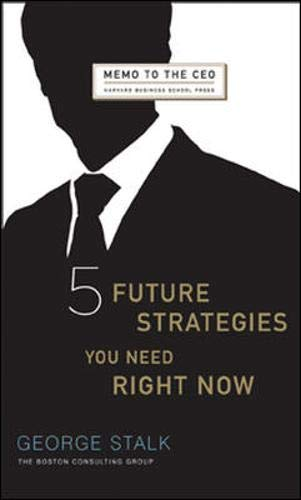 Five Future Strategies You Need Right Now (Memo to the Ceo)
