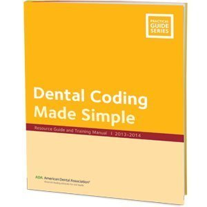 Dental Coding Made Simple: Resource Guide and Training Manual - J443