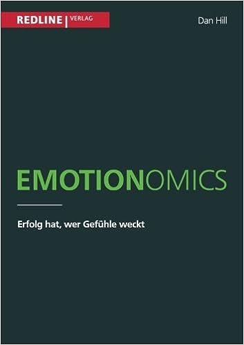 Emotionomics: Erfolg hat, wer Gefühle weckt