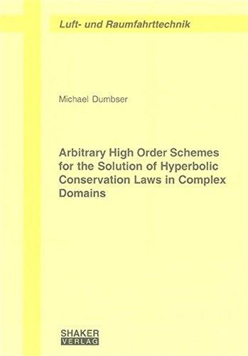 Download Arbitrary High Order Schemes for the Solution of Hyperbolic Conservation Laws in Complex Domains (Berichte Aus Der Luft- Und Raumfahrttechnik) PDF