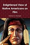 Enlightened View of Native Americans on Film, Katina M. Stamper, 0983652902