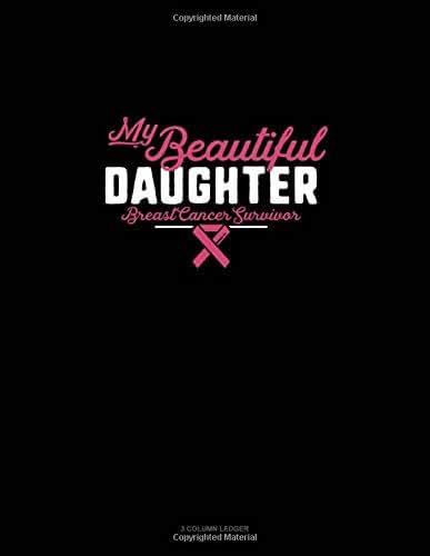 My Beautiful Daughter Breast Cancer Survivor: 3 Column Ledger