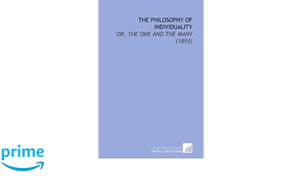 The Philosophy of Individuality: Or, the One and the Many (1893): Antoinette Louisa Brown Blackwell: 9781112160912: Amazon.com: Books