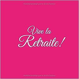Vive La Retraite Livre D Or Vive La Retraite Accessoires Decoration Idee Cadeau Fete Pour Amis Collegues De Travail Femme Homme Grand Parents Mere Pere Retraite Couverture Rose French Edition Livres Gliviu 9781795406802