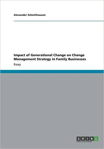 impact of generational change on change management strategy in  impact of generational change on change management strategy in family  businesses alexander schmithausen  amazoncom books