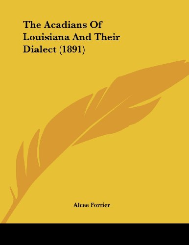 The Acadians Of Louisiana And Their Dialect (1891)