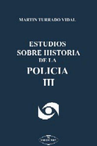 ESTUDIOS SOBRE HISTORIA DE LA POLICÍA (III) POLICÍA Y GENTES DE MALVIVIR: HISTORIAS VARIOPINTAS MARTÍN TURRADO VIDAL