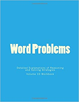 Book Word Problems-Detailed Explanations of Reasoning and Solving Strategies: Volume 10 Workbook
