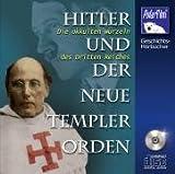 Hitler und der Neue Templer Orden: Die okkulten Wurzeln des Dritten Reiches