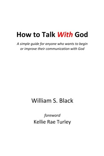 Read Online How To Talk With God: A simple guide for anyone who wants to begin or improve their communication with God PDF