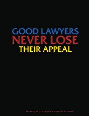 Good Lawyers Never Lose Their Appeal - Attorney at Law Legal Composition Notebook: College Ruled - Lined Paper 100 pages (50 Sheets), 9 3/4 x 7 1/2 inches (Law Student Gift Ideas)