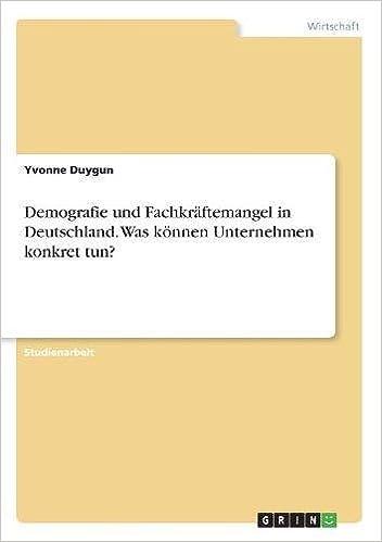 Demografie Und Fachkräftemangel in Deutschland. Was Können