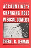 Accounting's Changing Role in Social Conflict, Lehman, Cheryl R., 1558761012