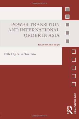 Power Transition and International Order in Asia: Issues and Challenges (Asian Security Studies)