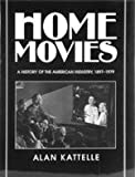 Home Movies : A History of the American Industry, 1897 - 1979, Kattelle, Alan D., 0965449785