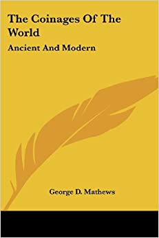 The Coinages Of The World: Ancient And Modern