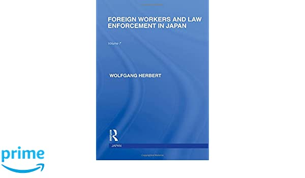 foreign workers and law enforcement in japan herbert wolfgang